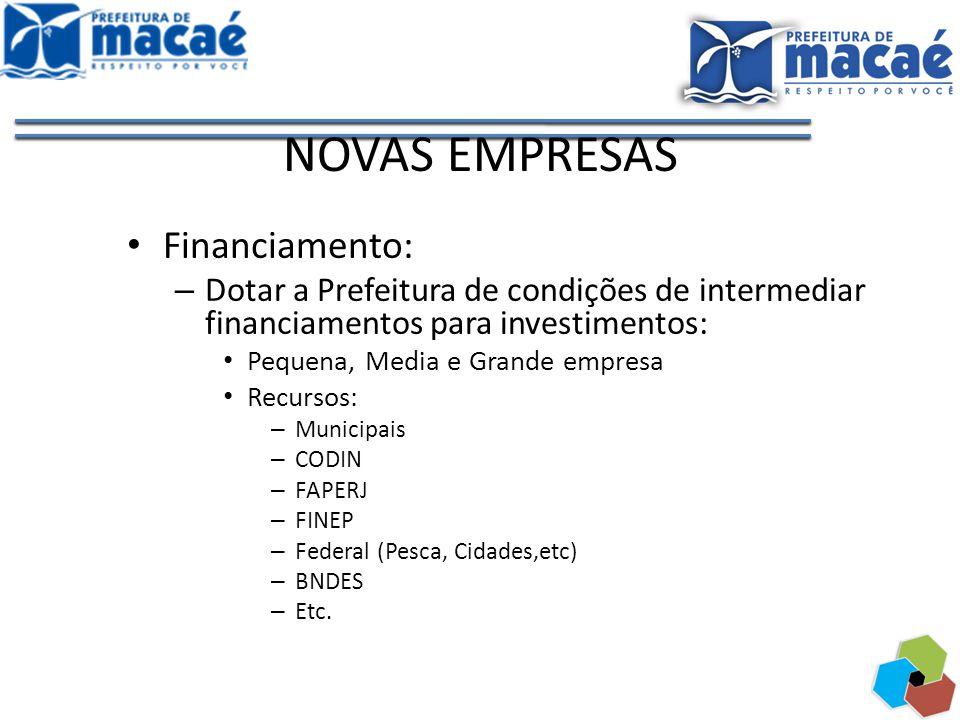 NOVAS EMPRESAS Financiamento: – Dotar a Prefeitura de condições de intermediar financiamentos para investimentos: Pequena, Media e Grande empresa Recu