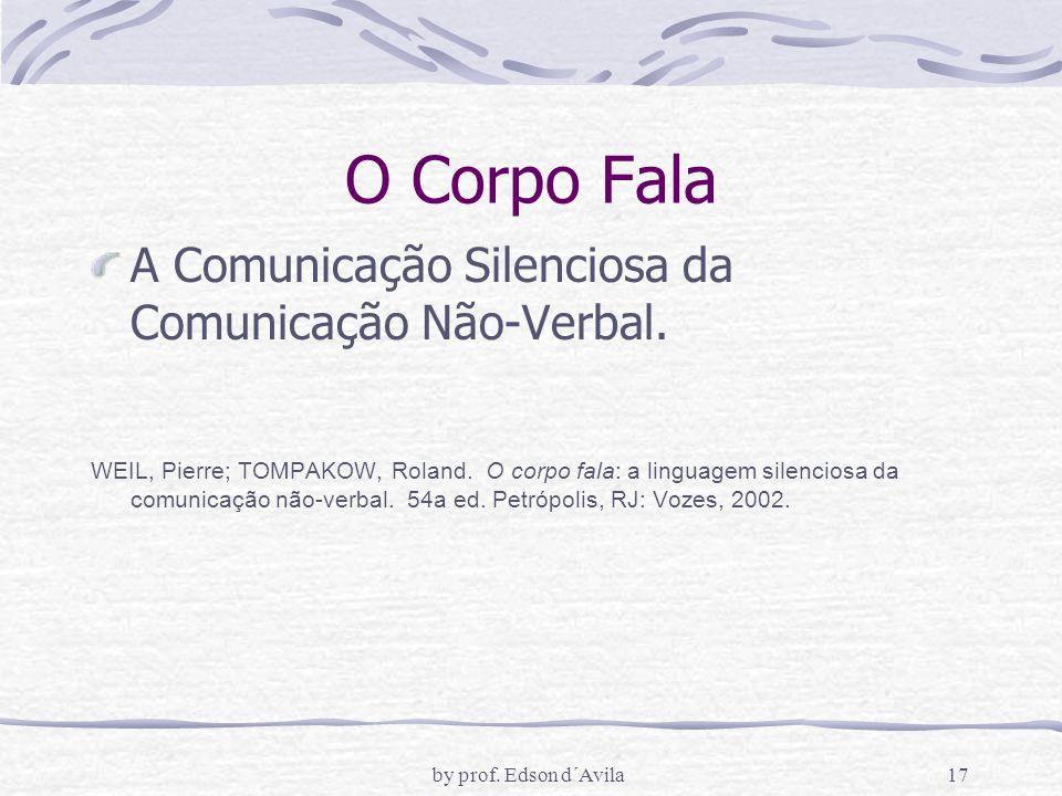 by prof.Edson d´Avila17 O Corpo Fala A Comunicação Silenciosa da Comunicação Não-Verbal.