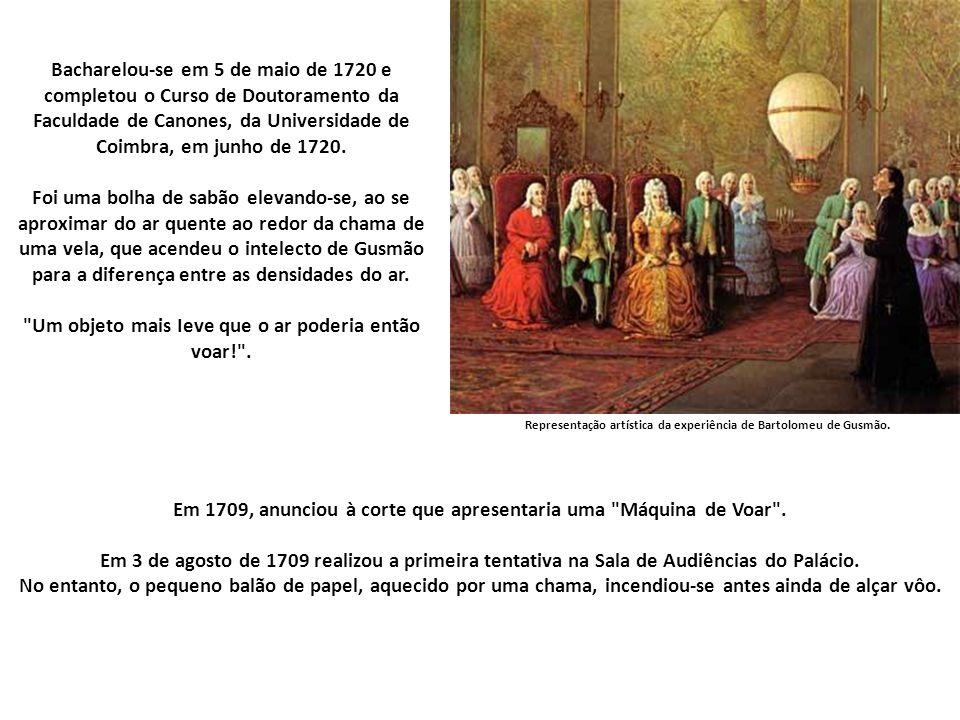 Bartolomeu de Gusmão se incorporou à série das figuras que pertencem à história da humanidade, no campo das ciências, com invenção notabilíssima, inte