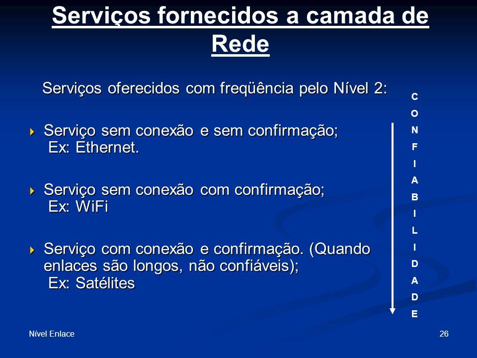 Nível Enlace 26 Serviços oferecidos com freqüência pelo Nível 2: Serviços oferecidos com freqüência pelo Nível 2: Serviço sem conexão e sem confirmação; Ex: Ethernet.