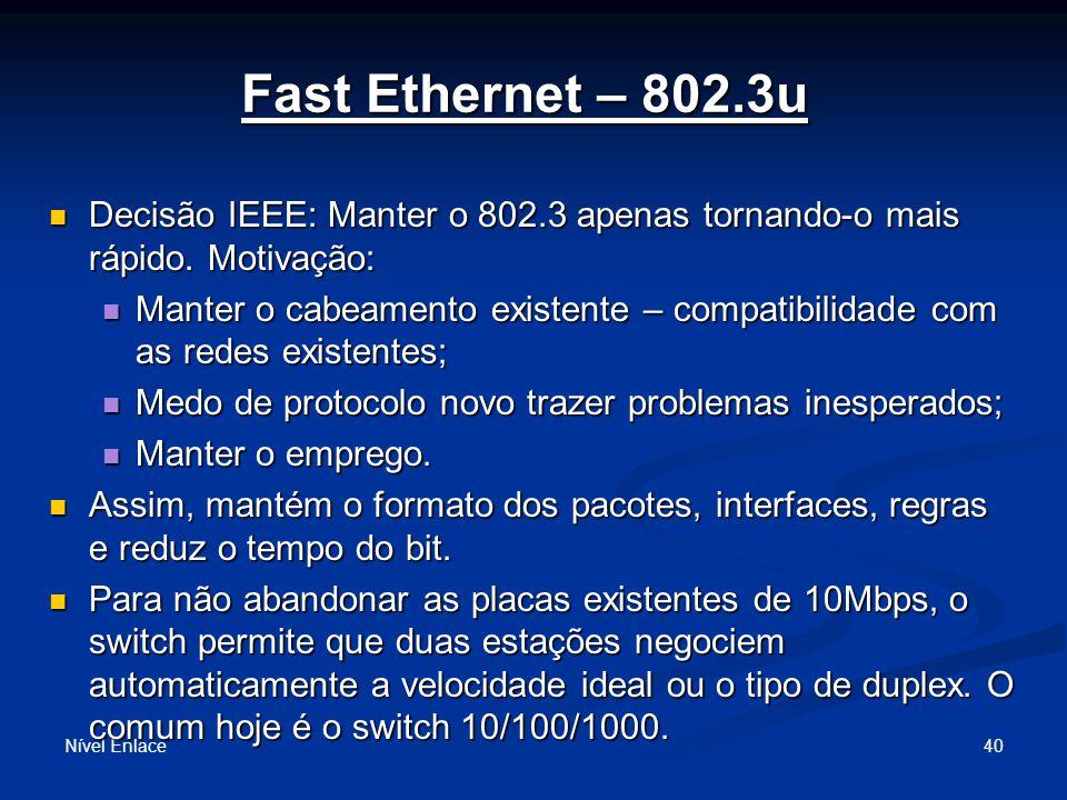 Fast Ethernet – 802.3u Nível Enlace 40 Decisão IEEE: Manter o 802.3 apenas tornando-o mais rápido.