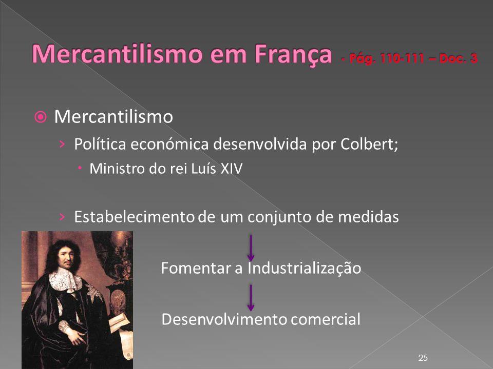 Mercantilismo Política económica desenvolvida por Colbert; Ministro do rei Luís XIV Estabelecimento de um conjunto de medidas Fomentar a Industrialização Desenvolvimento comercial 25