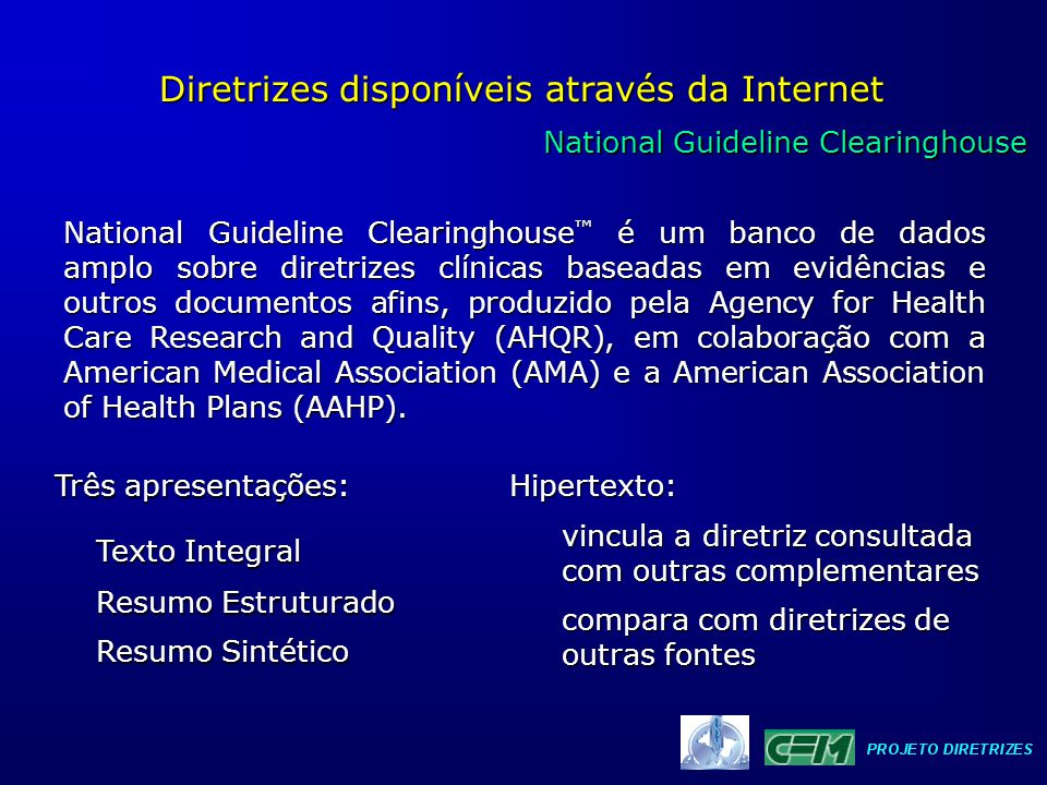 National Guideline Clearinghouse National Guideline Clearinghouse Diretrizes disponíveis através da Internet National Guideline Clearinghouse é um ban