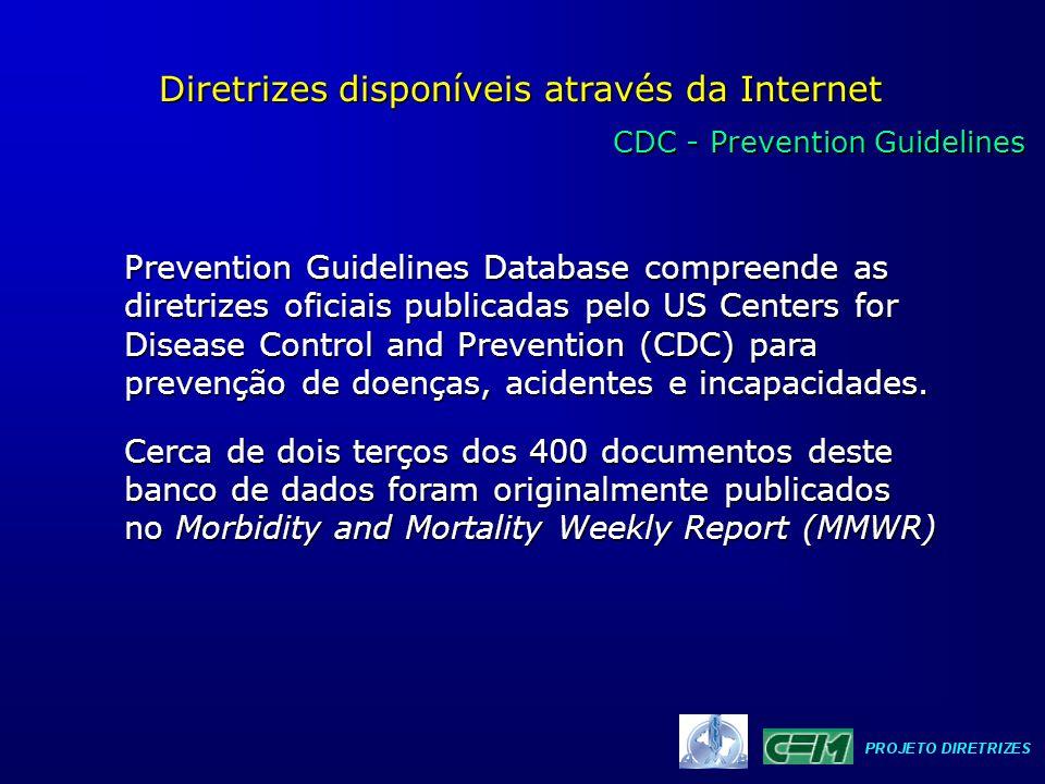 CDC - Prevention Guidelines CDC - Prevention Guidelines Diretrizes disponíveis através da Internet Prevention Guidelines Database compreende as diretr