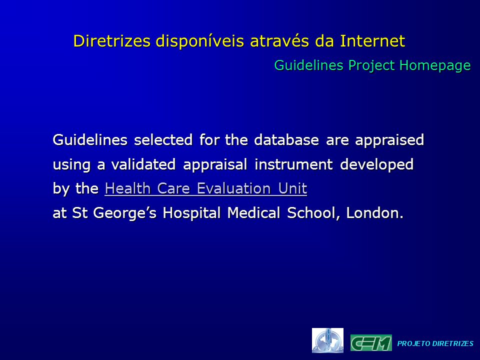 Guidelines Project Homepage Guidelines Project Homepage Diretrizes disponíveis através da Internet Guidelines selected for the database are appraised