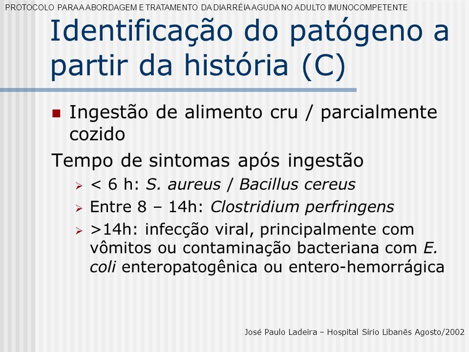 Identificação do patógeno a partir da história (C) Ingestão de alimento cru / parcialmente cozido Tempo de sintomas após ingestão < 6 h: S. aureus / B