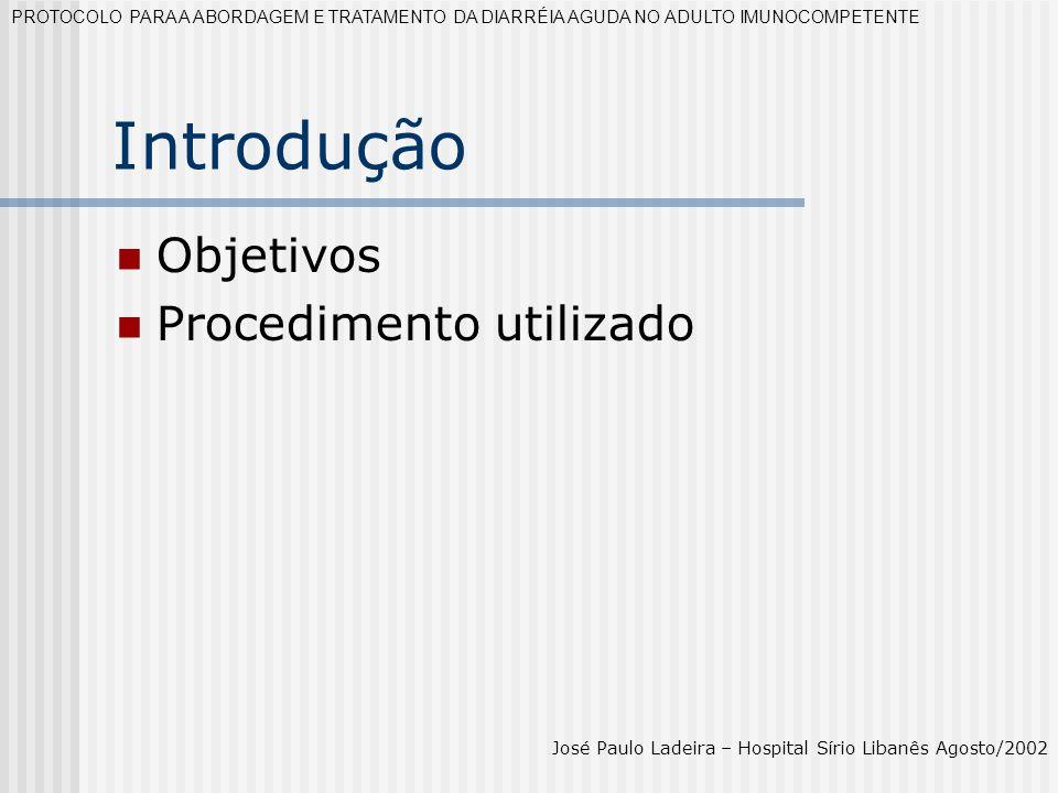 Introdução Objetivos Procedimento utilizado PROTOCOLO PARA A ABORDAGEM E TRATAMENTO DA DIARRÉIA AGUDA NO ADULTO IMUNOCOMPETENTE José Paulo Ladeira – H