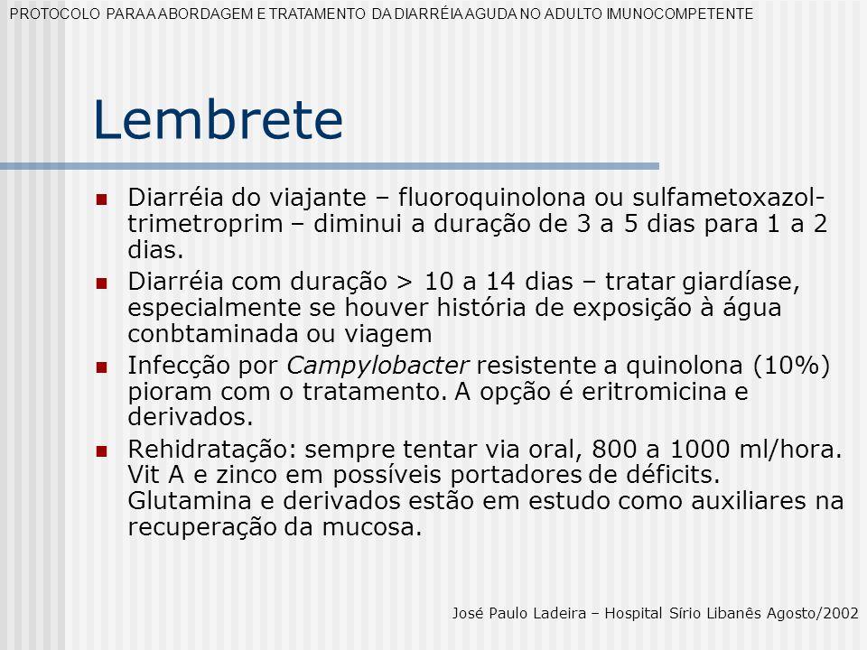 Lembrete Diarréia do viajante – fluoroquinolona ou sulfametoxazol- trimetroprim – diminui a duração de 3 a 5 dias para 1 a 2 dias. Diarréia com duraçã