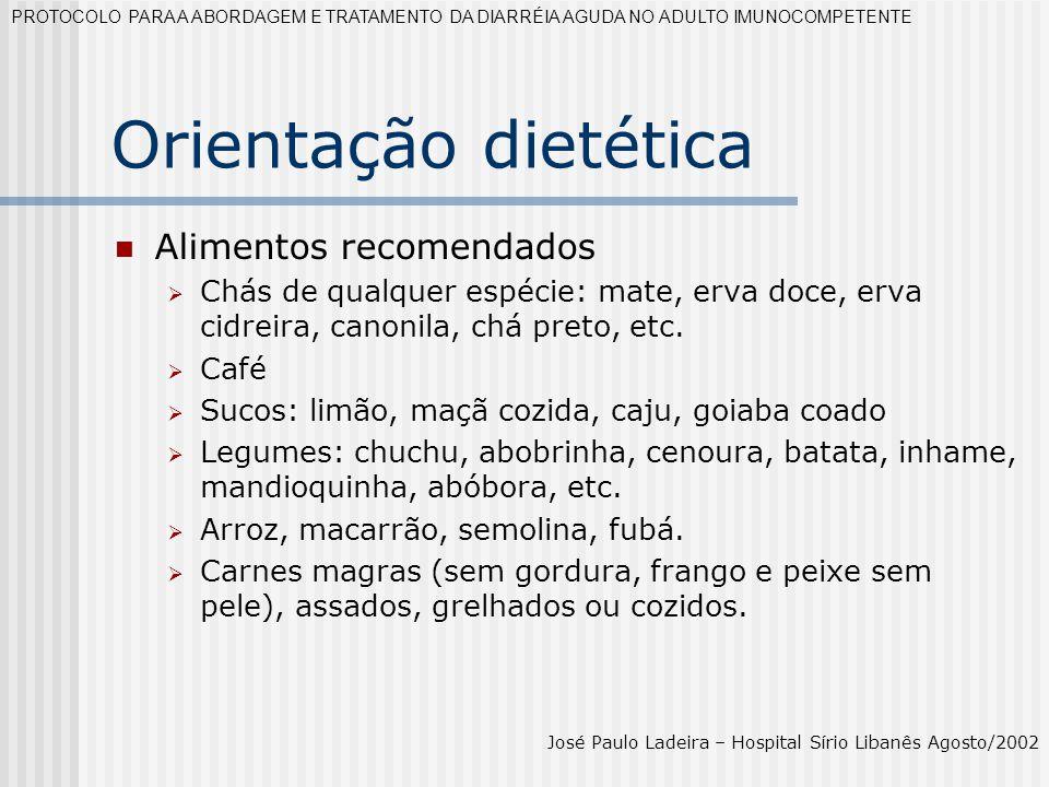 Orientação dietética Alimentos recomendados Chás de qualquer espécie: mate, erva doce, erva cidreira, canonila, chá preto, etc. Café Sucos: limão, maç