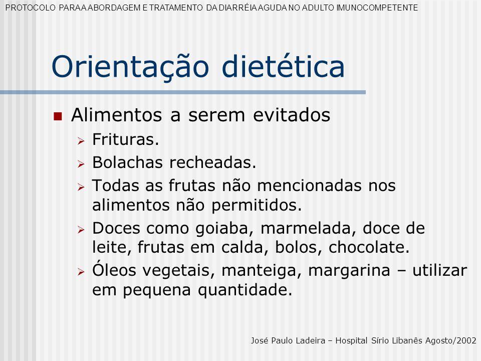 Orientação dietética Alimentos a serem evitados Frituras. Bolachas recheadas. Todas as frutas não mencionadas nos alimentos não permitidos. Doces como