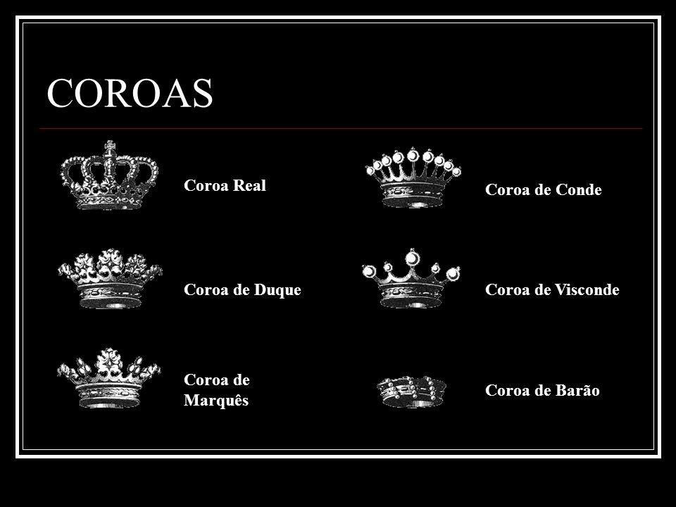 COROAS Coroa Real Coroa de Duque Coroa de Marquês Coroa de Conde Coroa de Visconde Coroa de Barão