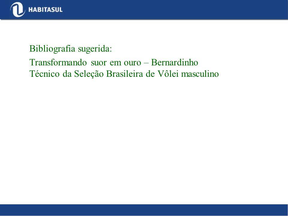 Bibliografia sugerida: Transformando suor em ouro – Bernardinho Técnico da Seleção Brasileira de Vôlei masculino