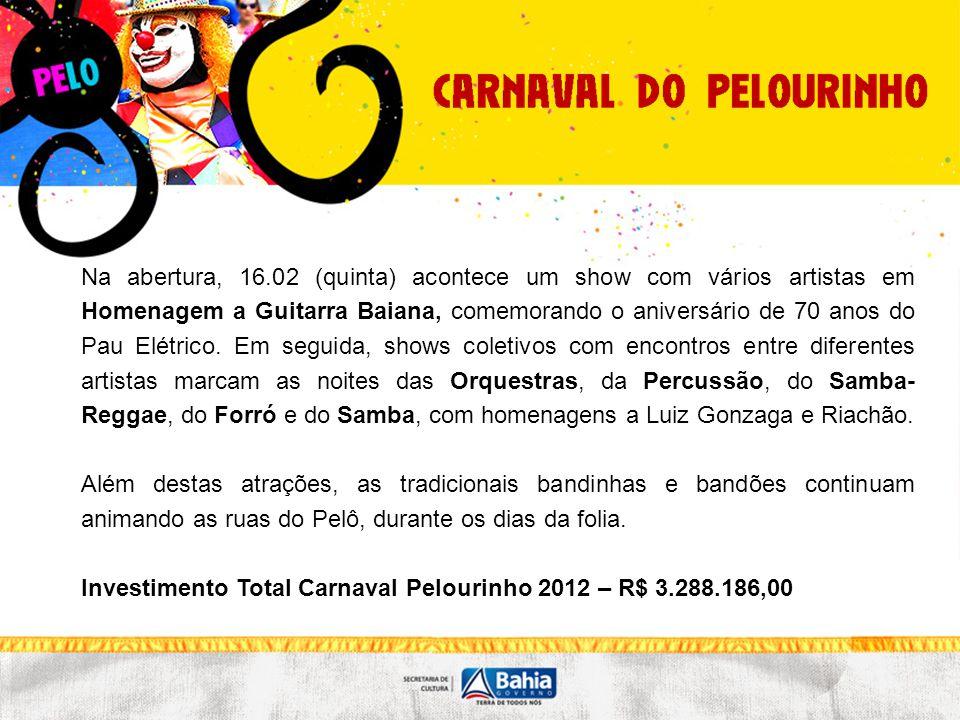 Na abertura, 16.02 (quinta) acontece um show com vários artistas em Homenagem a Guitarra Baiana, comemorando o aniversário de 70 anos do Pau Elétrico.