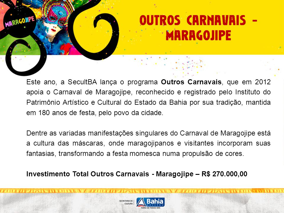 Este ano, a SecultBA lança o programa Outros Carnavais, que em 2012 apoia o Carnaval de Maragojipe, reconhecido e registrado pelo Instituto do Patrimô