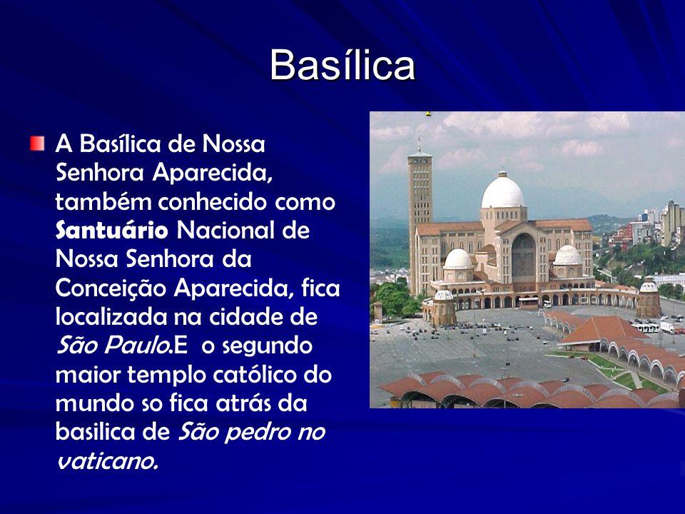 Basílica A Basílica de Nossa Senhora Aparecida, também conhecido como Santuário Nacional de Nossa Senhora da Conceição Aparecida, fica localizada na cidade de São Paulo.E o segundo maior templo católico do mundo so fica atrás da basilica de São pedro no vaticano.