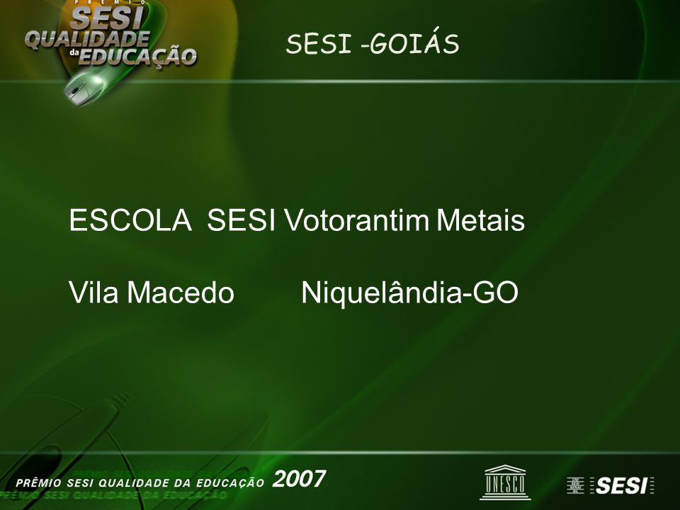 SESI -GOIÁS ESCOLA SESI Votorantim Metais Vila Macedo Niquelândia-GO