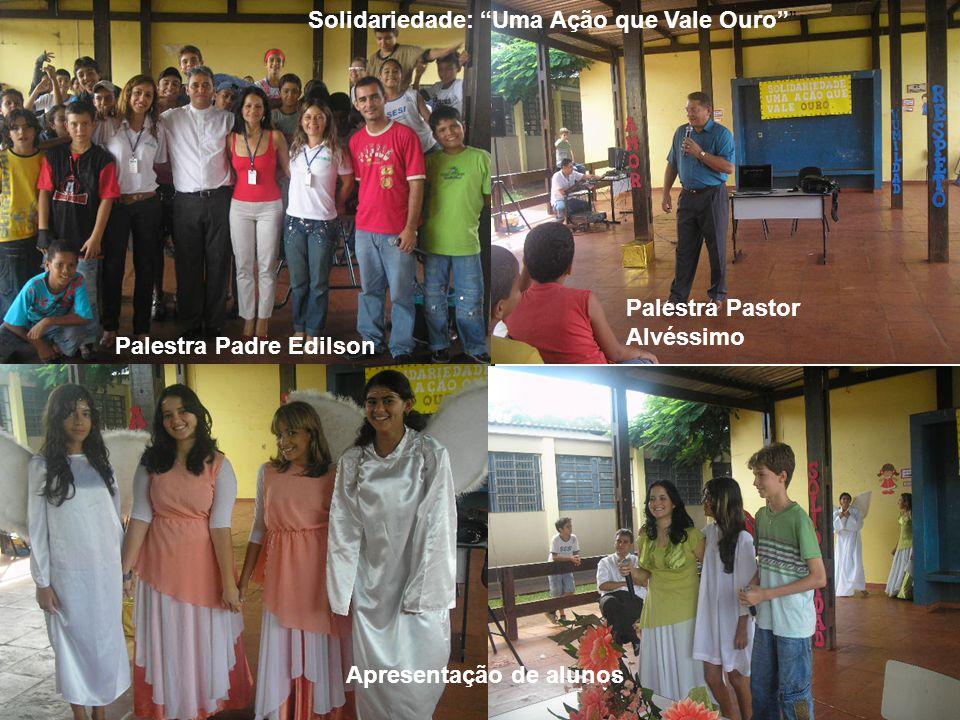 Palestra Padre Edilson Palestra Pastor Alvéssimo Apresentação de alunos Solidariedade: Uma Ação que Vale Ouro