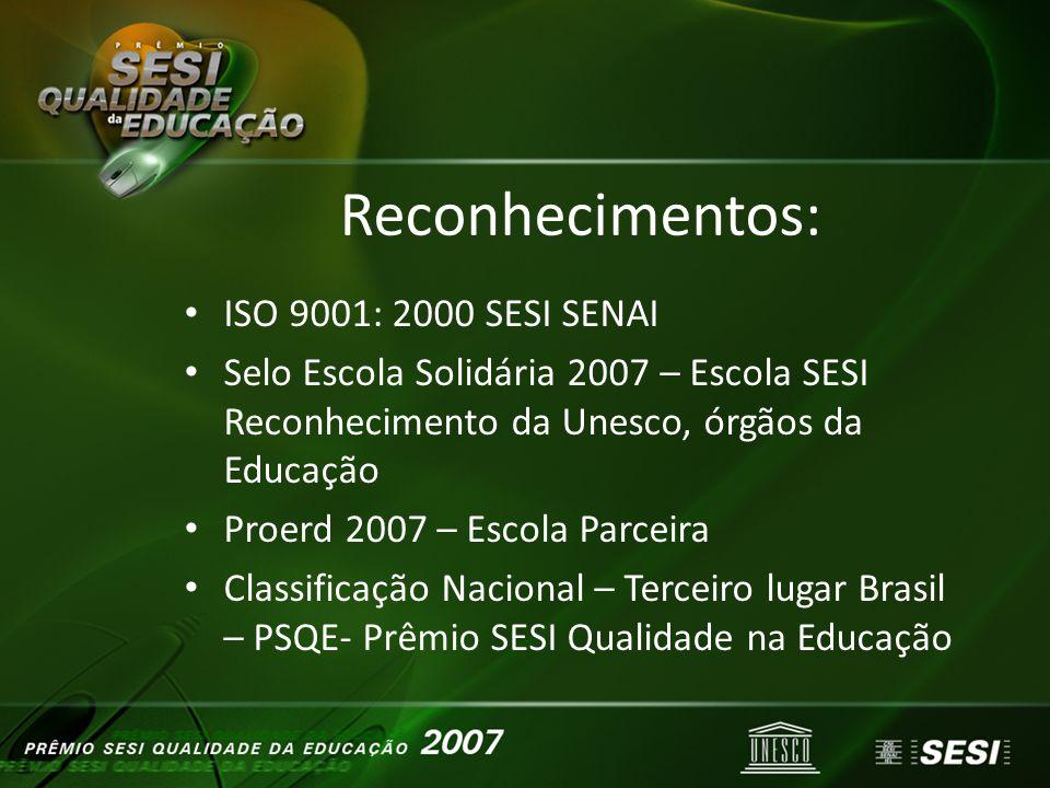 Reconhecimentos: ISO 9001: 2000 SESI SENAI Selo Escola Solidária 2007 – Escola SESI Reconhecimento da Unesco, órgãos da Educação Proerd 2007 – Escola