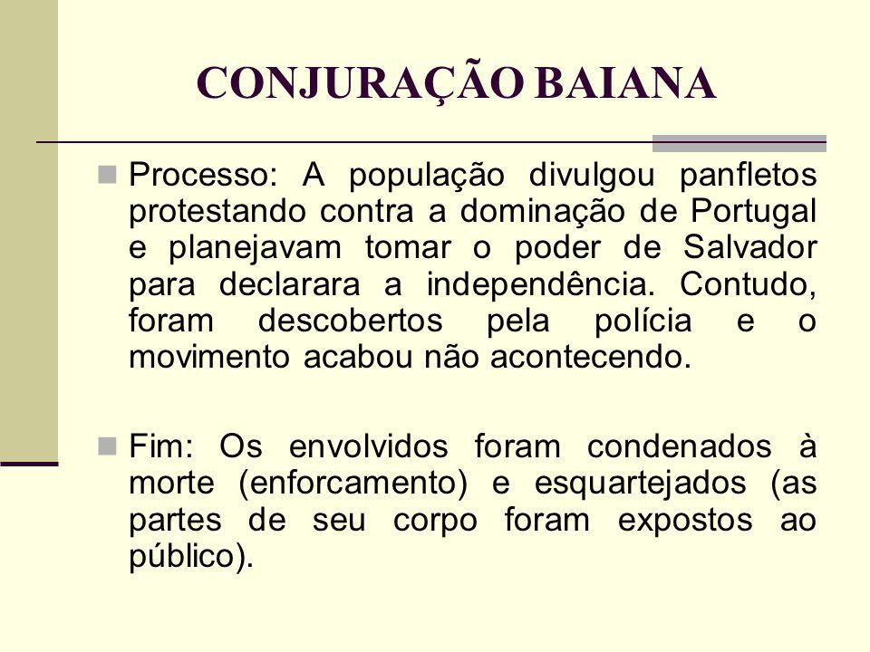 CONJURAÇÃO BAIANA Processo: A população divulgou panfletos protestando contra a dominação de Portugal e planejavam tomar o poder de Salvador para decl