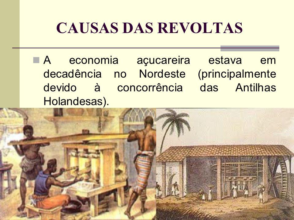 CAUSAS DAS REVOLTAS A economia aurífera estava em decadência no Sudeste (principalmente devido ao esgotamento das jazidas superiores de ouro).