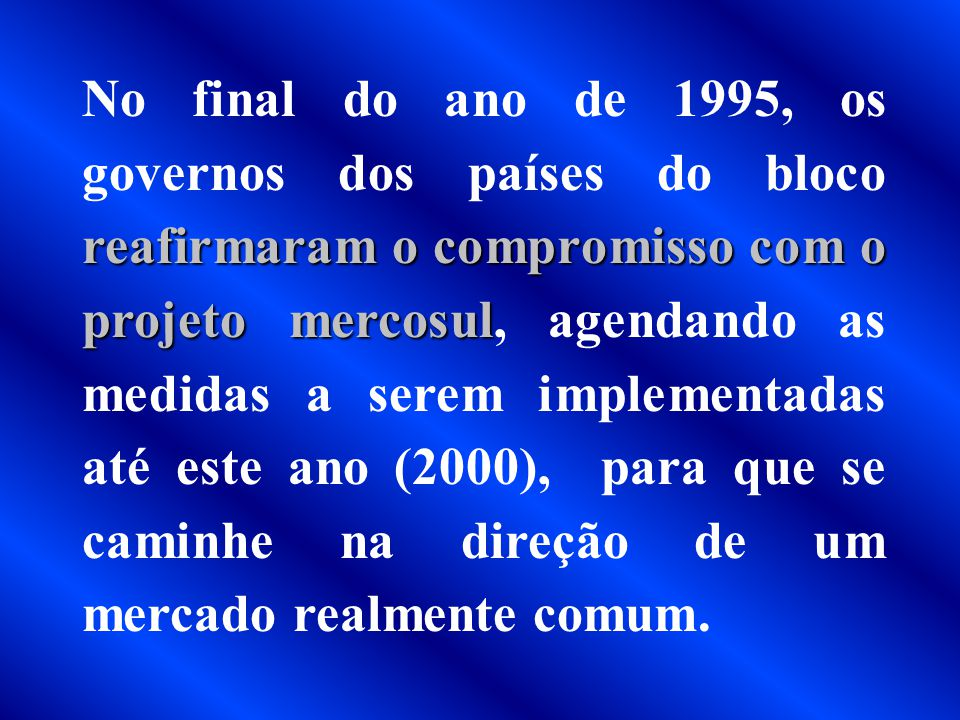 OS AVANÇOS MAIS SIGNIFICATIVOS DIZEM RESPEITO A: Liberação do comércio intra - regional; Estabelecimento de uma tarifa externa comum; Para o Brasil um