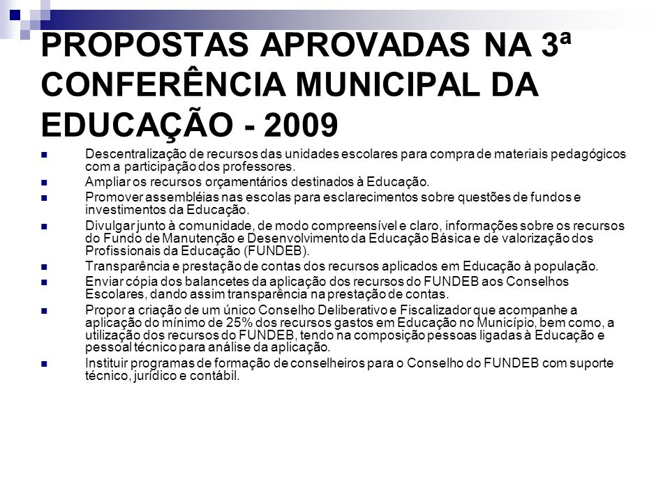 PROPOSTAS APROVADAS NA 3ª CONFERÊNCIA MUNICIPAL DA EDUCAÇÃO - 2009 Descentralização de recursos das unidades escolares para compra de materiais pedagó