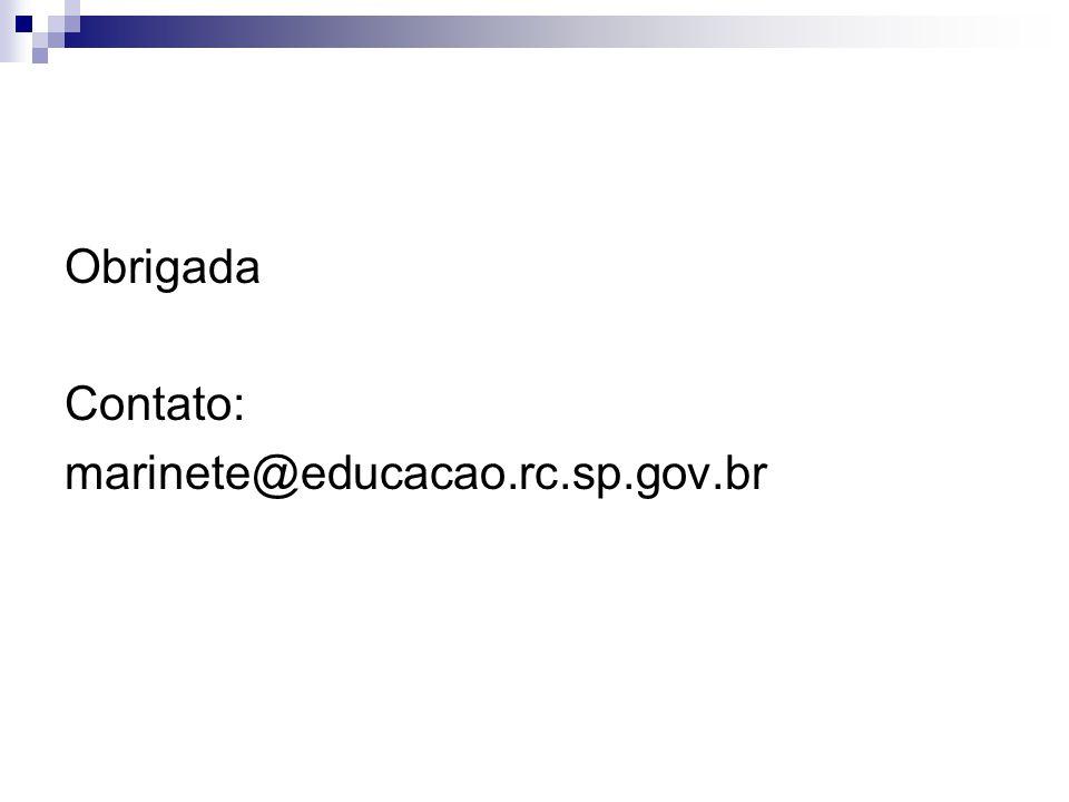 Obrigada Contato: marinete@educacao.rc.sp.gov.br