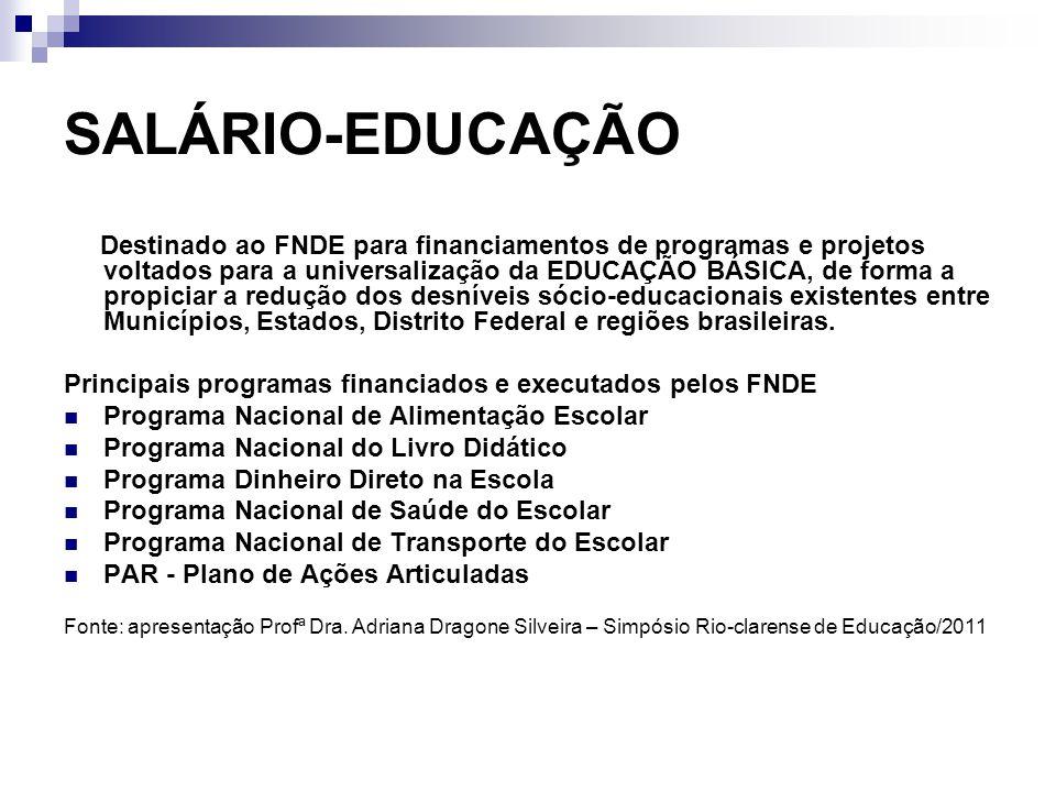 SALÁRIO-EDUCAÇÃO Destinado ao FNDE para financiamentos de programas e projetos voltados para a universalização da EDUCAÇÃO BÁSICA, de forma a propicia