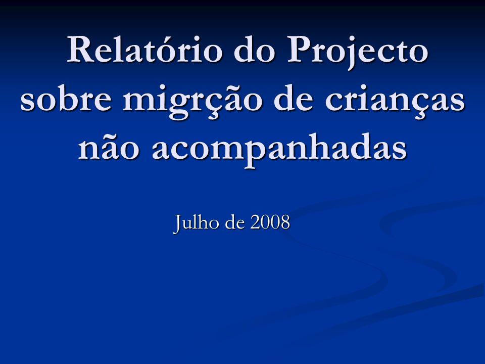 Relatório do Projecto sobre migrção de crianças não acompanhadas Relatório do Projecto sobre migrção de crianças não acompanhadas Julho de 2008