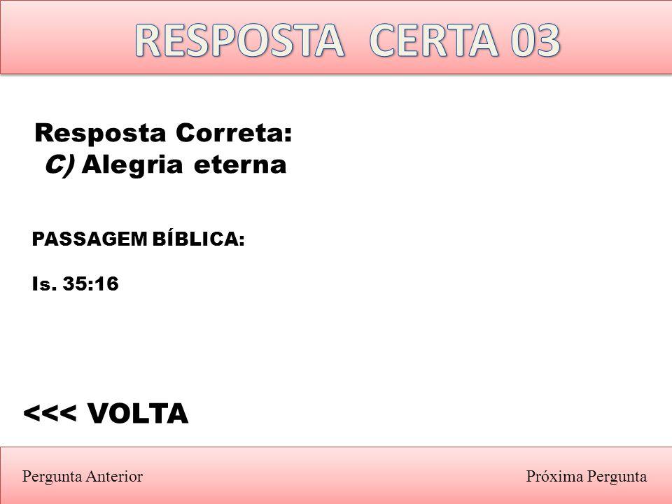 Próxima PerguntaPergunta Anterior PASSAGEM BÍBLICA: Is. 35:16 <<< VOLTA Resposta Correta: C) Alegria eterna