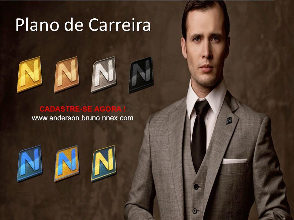 Plano de Carreira CADASTRE-SE AGORA ! www.anderson.bruno.nnex.com