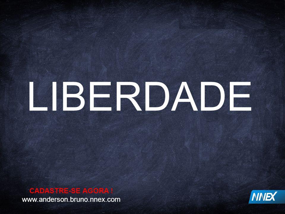LIBERDADE CADASTRE-SE AGORA ! www.anderson.bruno.nnex.com