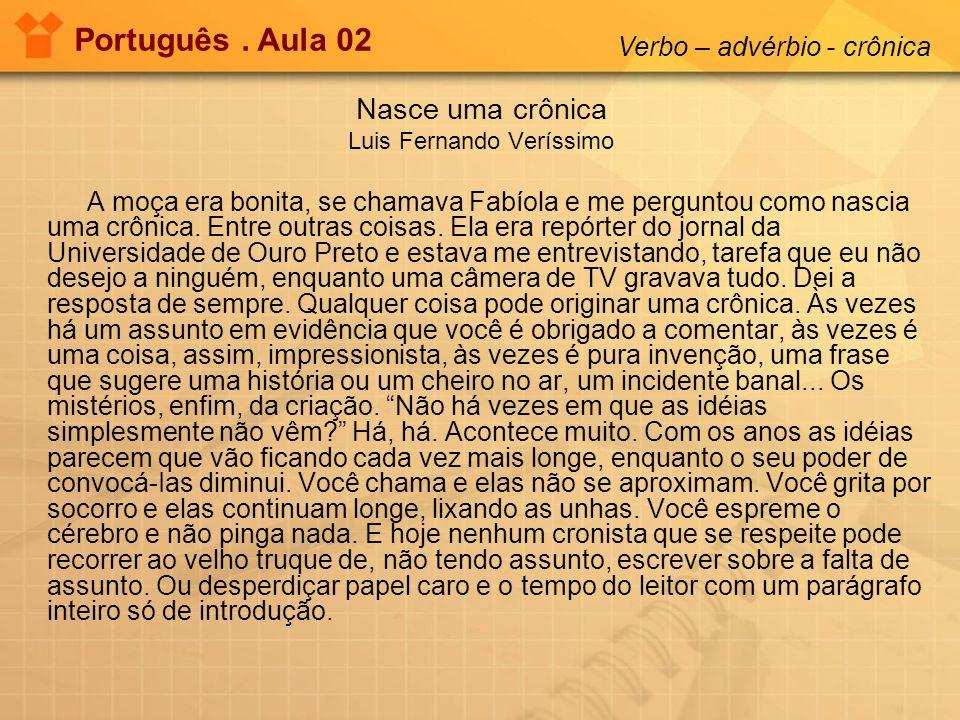 Nasce uma crônica Luis Fernando Veríssimo A moça era bonita, se chamava Fabíola e me perguntou como nascia uma crônica. Entre outras coisas. Ela era r