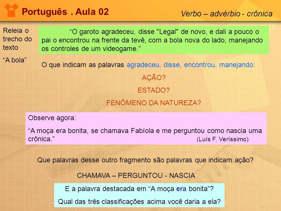 Português. Aula 02 Verbo – advérbio - crônica O garoto agradeceu, disse
