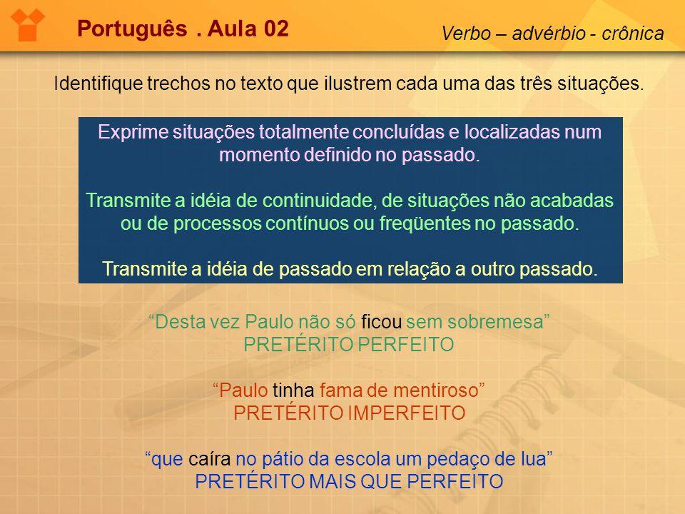 Identifique trechos no texto que ilustrem cada uma das três situações. Português. Aula 02 Verbo – advérbio - crônica Desta vez Paulo não só ficou sem