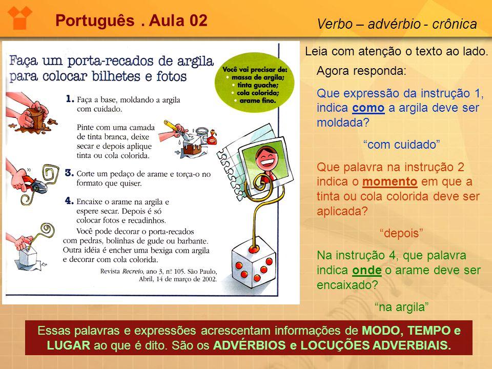 Português. Aula 02 Verbo – advérbio - crônica Leia com atenção o texto ao lado. Agora responda: Que expressão da instrução 1, indica como a argila dev