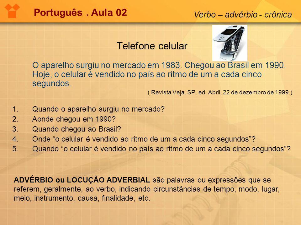 Português. Aula 02 Verbo – advérbio - crônica Telefone celular O aparelho surgiu no mercado em 1983. Chegou ao Brasil em 1990. Hoje, o celular é vendi