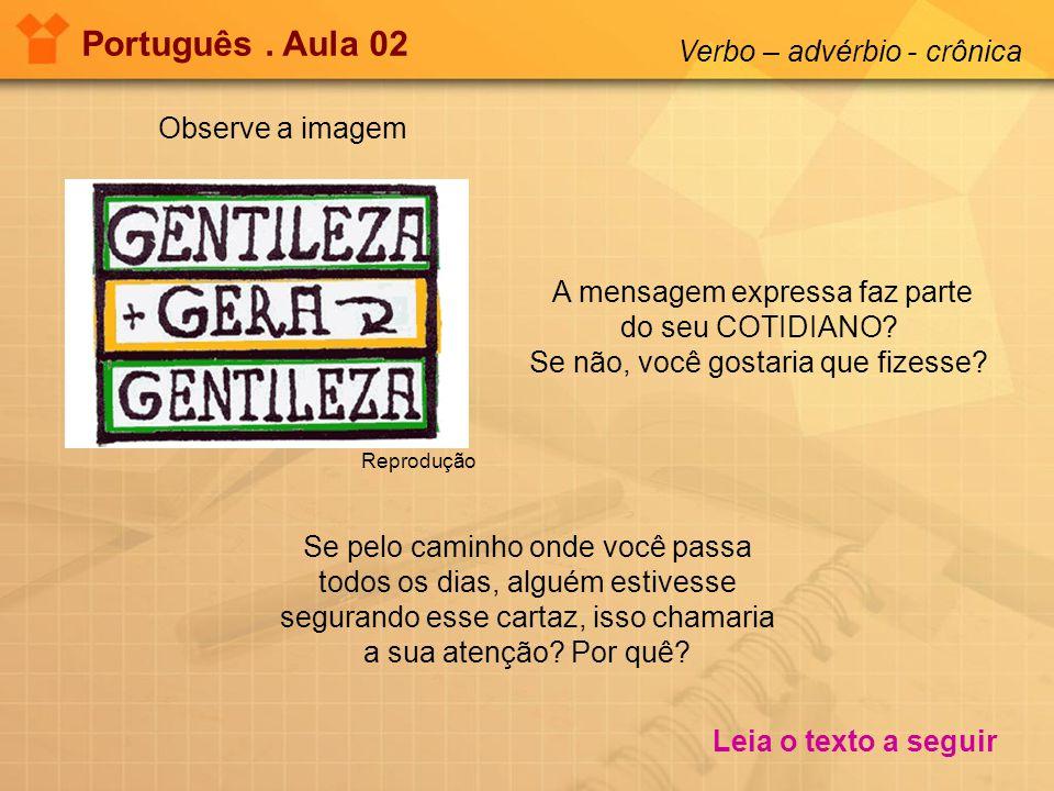 Observe a imagem Português. Aula 02 Reprodução Se pelo caminho onde você passa todos os dias, alguém estivesse segurando esse cartaz, isso chamaria a