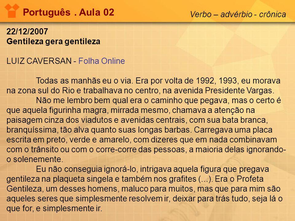 22/12/2007 Gentileza gera gentileza LUIZ CAVERSAN - Folha Online Todas as manhãs eu o via. Era por volta de 1992, 1993, eu morava na zona sul do Rio e