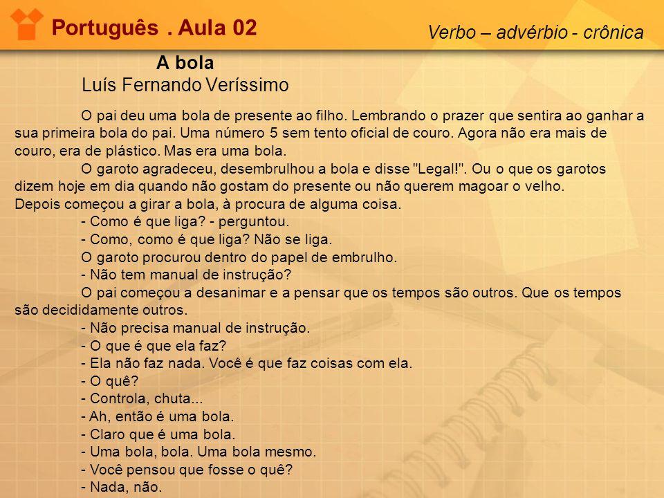 Português.Aula 02 Verbo – advérbio - crônica Leia com atenção o texto ao lado.