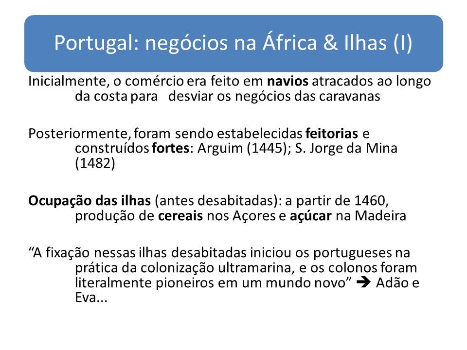 Portugal: negócios na África & Ilhas (I) Inicialmente, o comércio era feito em navios atracados ao longo da costa para desviar os negócios das caravan