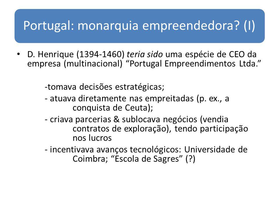Portugal: monarquia empreendedora? (I) D. Henrique (1394-1460) teria sido uma espécie de CEO da empresa (multinacional) Portugal Empreendimentos Ltda.
