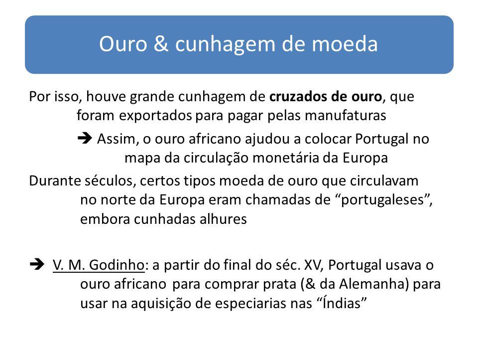 Ouro & cunhagem de moeda Por isso, houve grande cunhagem de cruzados de ouro, que foram exportados para pagar pelas manufaturas Assim, o ouro africano