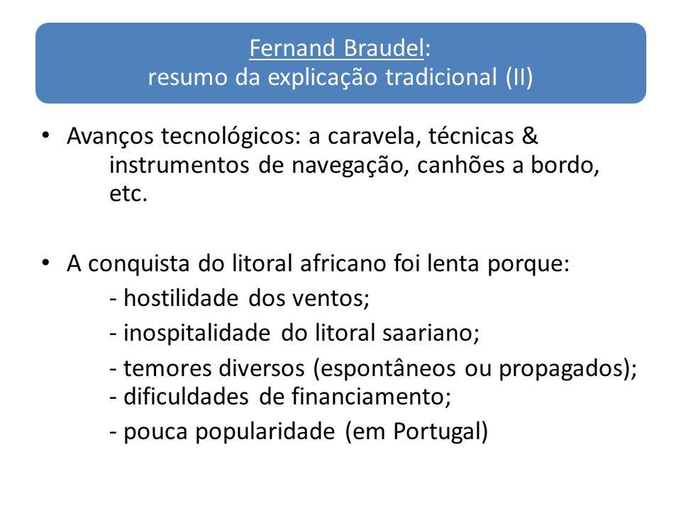 Fernand Braudel: resumo da explicação tradicional (II) Avanços tecnológicos: a caravela, técnicas & instrumentos de navegação, canhões a bordo, etc. A
