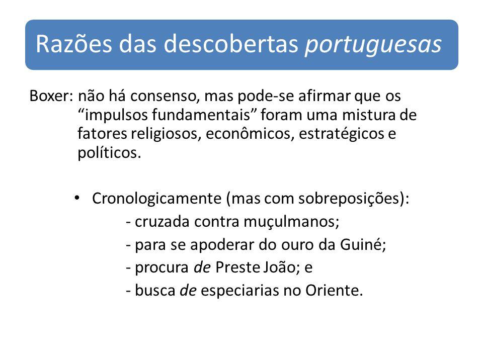 Razões das descobertas portuguesas Boxer: não há consenso, mas pode-se afirmar que os impulsos fundamentais foram uma mistura de fatores religiosos, e