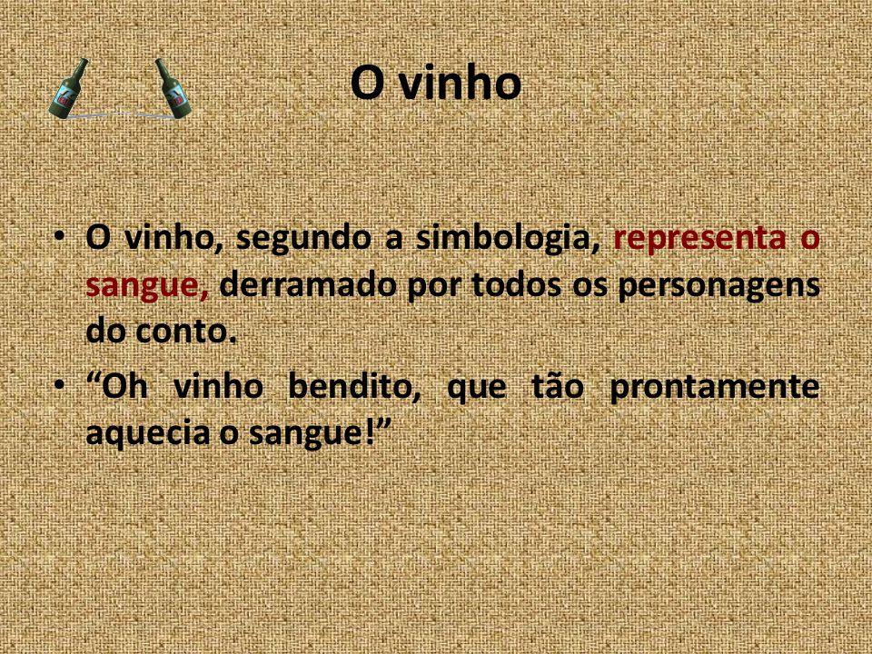 O vinho O vinho, segundo a simbologia, representa o sangue, derramado por todos os personagens do conto.