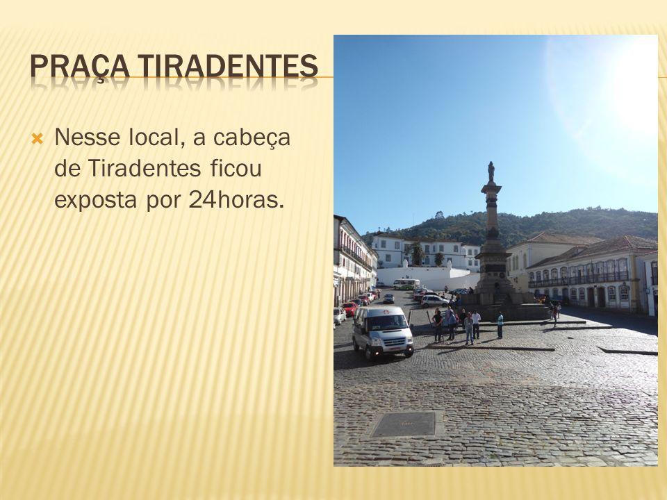 Nesse local, a cabeça de Tiradentes ficou exposta por 24horas.