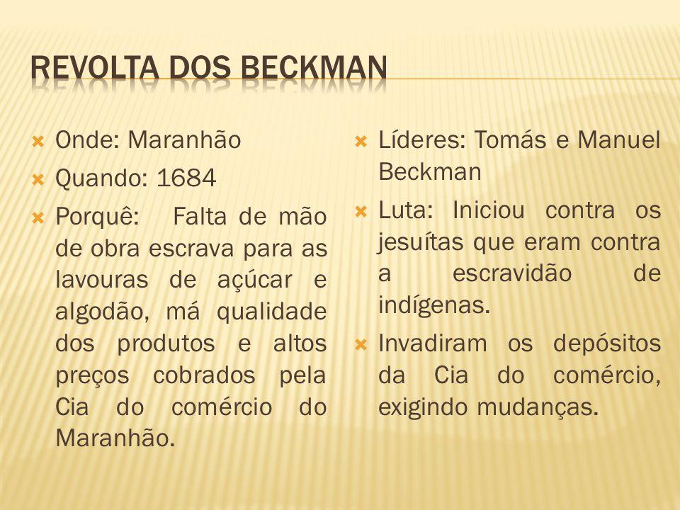 Onde: Maranhão Quando: 1684 Porquê: Falta de mão de obra escrava para as lavouras de açúcar e algodão, má qualidade dos produtos e altos preços cobrad