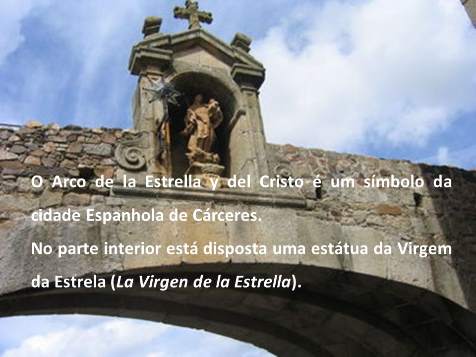 O Arco de la Estrella y del Cristo é um símbolo da cidade Espanhola de Cárceres.