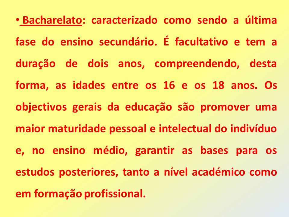 Bacharelato: caracterizado como sendo a última fase do ensino secundário. É facultativo e tem a duração de dois anos, compreendendo, desta forma, as i